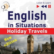 English in Situations: Holiday Travels – New Edition (15 Topics – Proficiency level: B2 – Listen & Learn) 有聲書 by Dorota Guzik, Joanna Bruska, Anna Kicinska