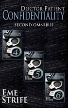 Doctor-Patient Confidentiality: SECOND OMNIBUS (Volumes Four, Five, and Six) (Confidential #1) ebook by Eme Strife