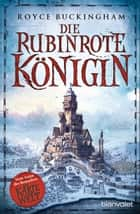 Die rubinrote Königin - Roman ebook by Royce Buckingham, Michael Pfingstl
