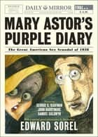 Mary Astor's Purple Diary: The Great American Sex Scandal of 1936 ebook by Edward Sorel