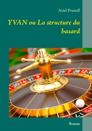 Yvan ou La structure du hasard ebook by Ariel Prunell