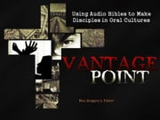 Using Audio Bibles to Make Disciples In Oral Cultures ebook by Gregory Fisher