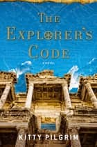 The Explorer's Code ebook by Kitty Pilgrim