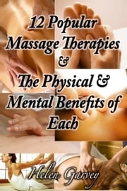 12 Popular Massage Therapies And The Physical And Mental Benefits of Each ebook by Helen Garvey