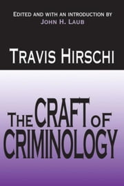 The Craft of Criminology: Selected Papers ebook by Hirschi, Travis