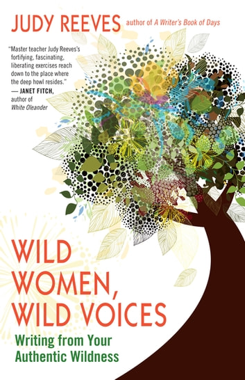 Wild Women, Wild Voices - Writing from Your Authentic Wildness ebook by Judy Reeves