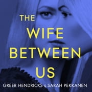 The Wife Between Us - The Gripping Richard & Judy Book Club Pick with a Shocking Twist You Won't See Coming audiobook by Greer Hendricks, Sarah Pekkanen
