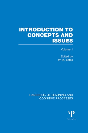 Handbook of Learning and Cognitive Processes (Volume 1) - Introduction to Concepts and Issues ebook by