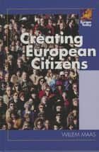 Creating European Citizens ebook by Willem Maas