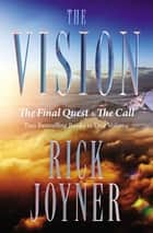 The Vision - The Final Quest and The Call: Two Bestselling Books in One Volume ebook by Rick Joyner