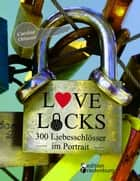 Love Locks - 300 Liebesschlösser im Portrait ebook by Caroline Oblasser