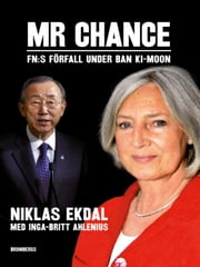 Mr Chance - FN:s förfall under Ban Ki-moon ebook by Niklas Ahlenius,Inga-britt Ekdal,Niklas Ekdal