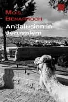 Andalusian in Jerusalem ebook by Mois Benarroch
