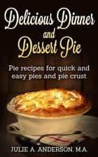 Delicious Dinner and Dessert Pie ebook by Julie A. Anderson