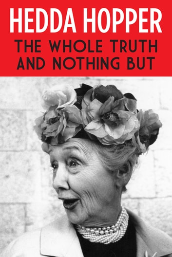The Whole Truth and Nothing But ebook by Hedda Hopper