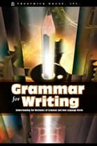 Grammar Fro Writing: Understanding The Mechanics Of Grammar ebook by Douglas Grudzina