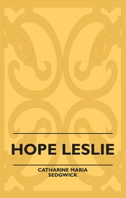 Hope Leslie ebook by Catharine Maria Sedgwick