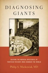 Diagnosing Giants - Solving the Medical Mysteries of Thirteen Patients Who Changed the World ebook by Philip A. Mackowiak