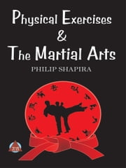 Physical Exercises & The Martial Arts ebook by Philip Shapira