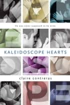 Kaleidoscope Hearts ebook by Claire Contreras