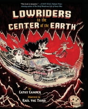 Lowriders to the Center of the Earth (Book 2) ebook by Cathy Camper,Raul Gonzalez III