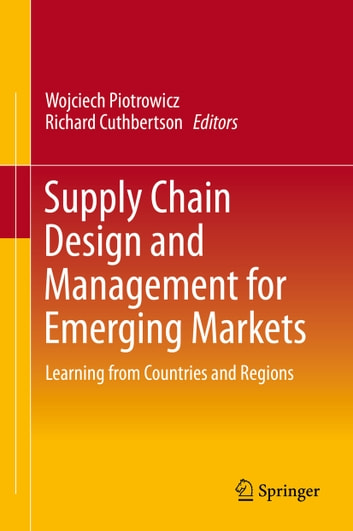 Supply Chain Design and Management for Emerging Markets - Learning from Countries and Regions ebook by