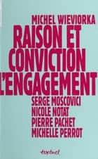 Raison et Conviction : L'Engagement eBook by Michel Wieviorka, Nicole Notat, Michelle Perrot