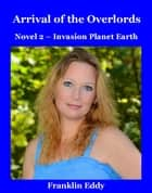Arrival of the Overlords - Invasion Planet Earth, #2 ebook by Franklin Eddy
