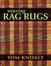 Weaving Rag Rugs - New Approaches in Traditional Rag Weaving ebook by Tom Knisely