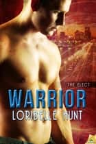Warrior ebook by Loribelle Hunt