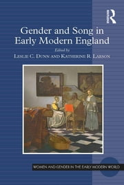 Gender and Song in Early Modern England ebook by Leslie C. Dunn,Katherine R. Larson