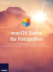 macOS Sierra für Fotografen - Das Standardwerk für Apple Fotos 2.0 und die besten Erweiterungen: Affinity Photo, Picktorial, Creative Kit 2016, Aurora HDR 2017, External Editors u.a. ebook by Ulrich Vermeer