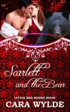 Scarlett and the Bear - Fairy Tales with a Shift ebook by Cara Wylde