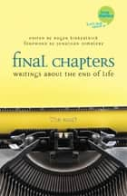 Final Chapters - Writings About the End of Life ebook by Roger Kirkpatrick