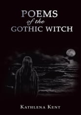 Poems of the Gothic Witch ebook by Kathlena Kent