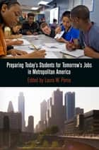 Preparing Today's Students for Tomorrow's Jobs in Metropolitan America ebook by Laura W. Perna