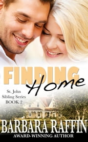 Finding Home: St. John Sibling Series, Book 2 - St. John Sibling Series, #2 ebook by Barbara Raffin