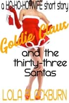 Goldie Claus and the Thirty-three Santas - a HO-HO-HOTWIFE short story ebook by Lola Blackburn