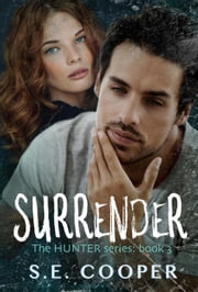 Surrender (The Hunter Series #3) - The Hunter Series, #3 ebook by S.E. Cooper