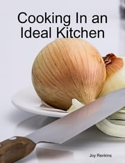 Cooking In an Ideal Kitchen ebook by Joy Renkins