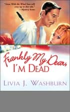 Frankly My Dear, I'm Dead ebook by Livia   J. Washburn