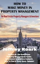 How To Make Money In Property Management ebook by Jeffrey Roark