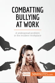 Combatting Bullying at Work - A widespread problem in the modern workplace ebook by 50MINUTES.COM