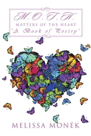 "M.O.T.H - Matters of the Heart ""A Book of Poetry"" ebook by Melissa Monek"