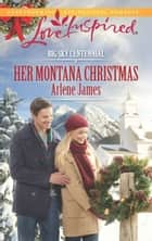 Her Montana Christmas (Mills & Boon Love Inspired) (Big Sky Centennial, Book 7) ebook by Arlene James