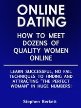 ONLINE DATING: How to meet Dozens of Quality Women Online ebook by Stephen Berkett