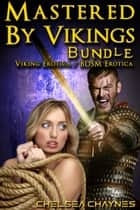 Mastered By Vikings - Bundle (Viking Erotica / BDSM Erotica) ebook by Chelsea Chaynes