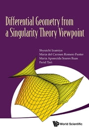 Differential Geometry from a Singularity Theory Viewpoint ebook by Shyuichi Izumiya,Maria del Carmen Romero Fuster,Maria Aparecida Soares Ruas;Farid Tari