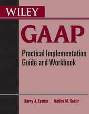 Wiley GAAP - Practical Implementation Guide and Workbook ebook by Barry J. Epstein,Nadira M. Saafir