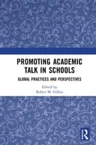 Promoting Academic Talk in Schools - Global Practices and Perspectives ebook by Robyn M. Gillies